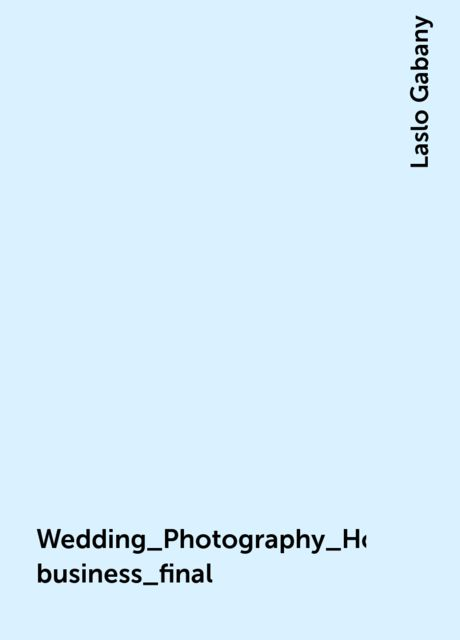 Wedding_Photography_How_to_build_profitable business_final, Laslo Gabany