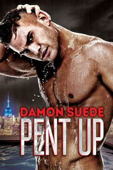 Pent Up, Damon Suede