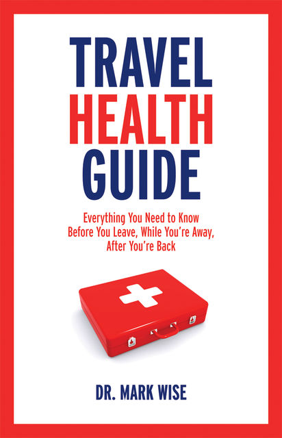 Travel Health Guide, Mark Wise