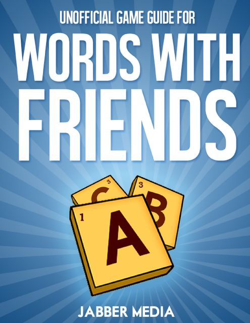 Unofficial Game Guide for Words With Friends, Jabber Media