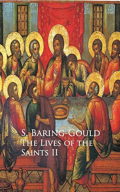 The Lives of the Saints, S.Baring-Gould