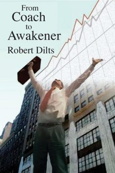 From Coach to Awakener, Robert Dilts