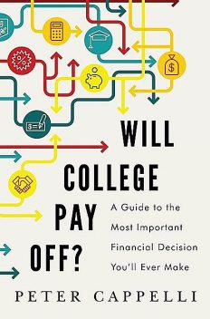 Will College Pay Off, Peter Cappelli