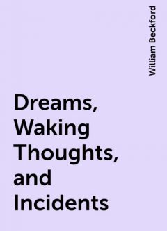 Dreams, Waking Thoughts, and Incidents, William Beckford