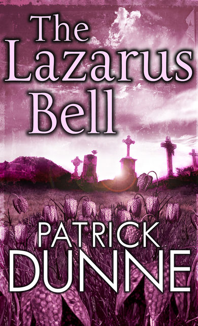 The Lazarus Bell – Illaun Bowe Crime Thriller #2, Patrick Dunne