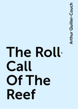 The Roll-Call Of The Reef, Arthur Quiller-Couch