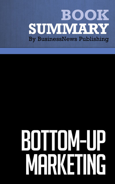 Summary: Bottom-Up Marketing – Al Ries and Jack Trout, BusinessNews Publishing