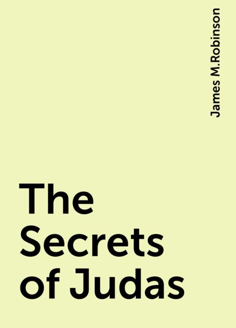The Secrets of Judas, James M.Robinson