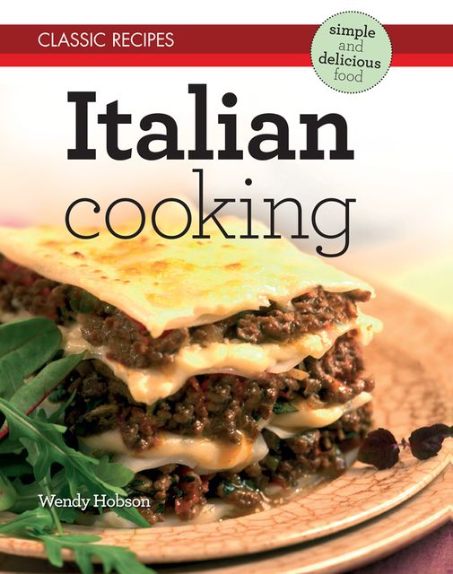 Classic Recipes: Italian Cooking, Wendy Hobson