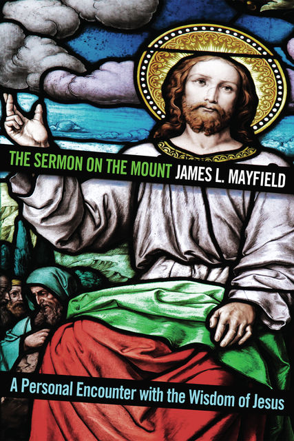 The Sermon on the Mount, James L. Mayfield