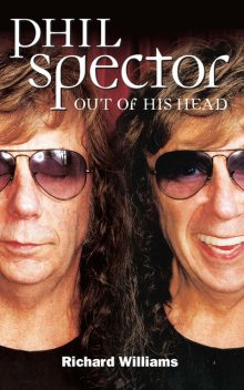 Phil Spector: Out Of His Head, Richard Williams