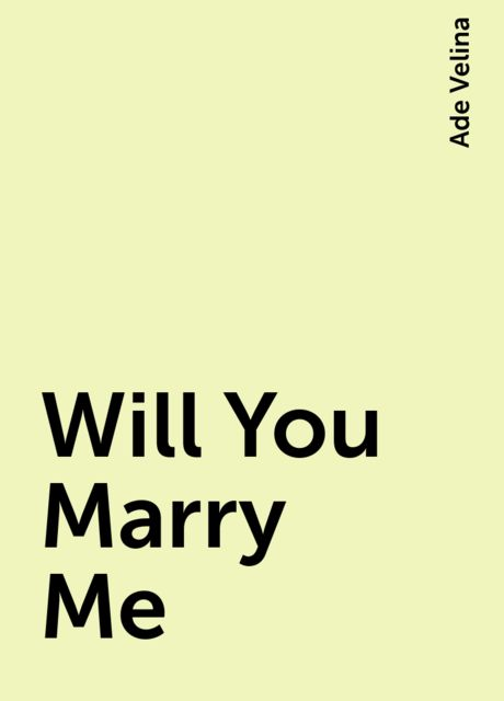 Will You Marry Me, Ade Velina