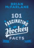 101 Fascinating Hockey Facts, Brian McFarlane