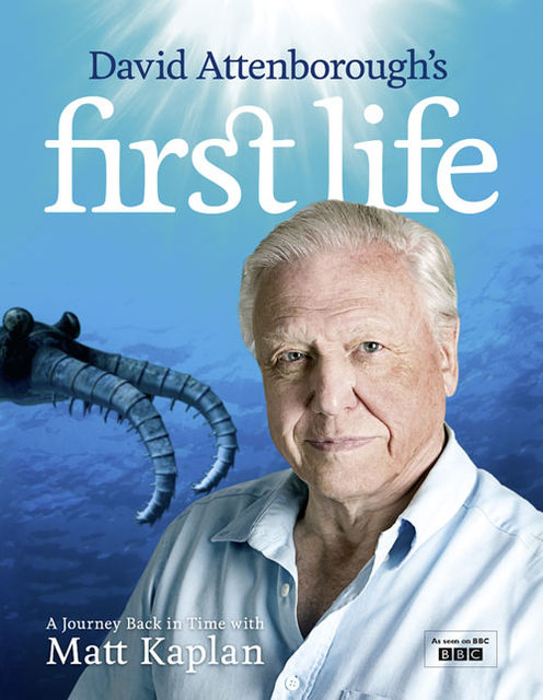 David Attenborough's First Life: A Journey Back in Time with Matt Kaplan, Matt Kaplan