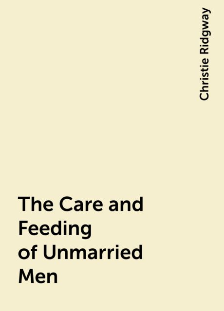 The Care and Feeding of Unmarried Men, Christie Ridgway