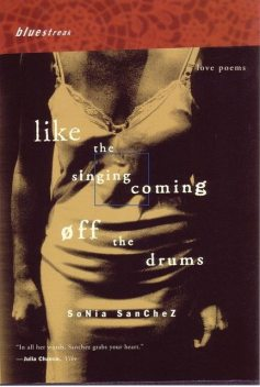 Like the Singing Coming off the Drums, Sonia Sanchez