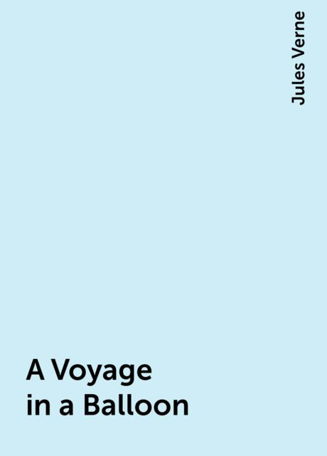A Voyage in a Balloon, Jules Verne