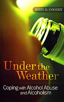 Under the Weather – Coping with Alcohol Abuse and Alcoholism, John Cooney