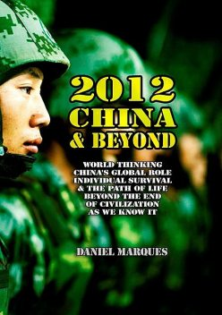 2012, China and Beyond: World Thinking, China's Global Role, Individual Survival and the Path of Life Beyond the End of Civilization As We Know It, Daniel Marques