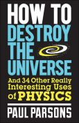 How to Destroy the Universe, Paul Parsons