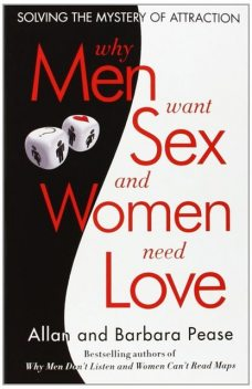Why Men Want Sex and Women Need Love, Pease Barbara