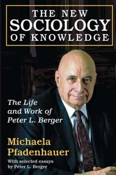 The New Sociology of Knowledge, Michaela Pfadenhauer, Peter Berger