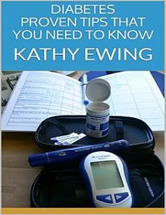 Diabetes: Proven Tips That You Need to Know, Kathy Ewing