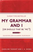 My Grammar and I (Or Should That Be 'Me'?), Caroline Taggart, J.A.Wines