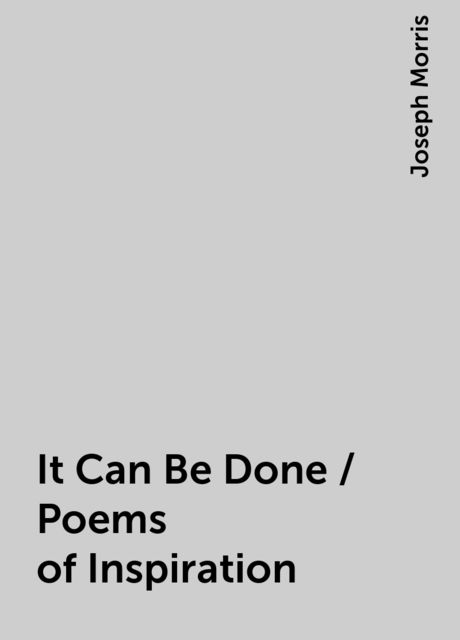 It Can Be Done / Poems of Inspiration, Joseph Morris