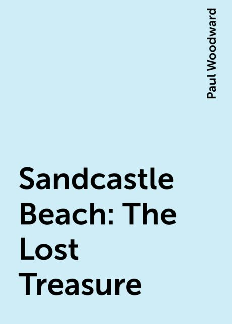 Sandcastle Beach: The Lost Treasure, Paul Woodward