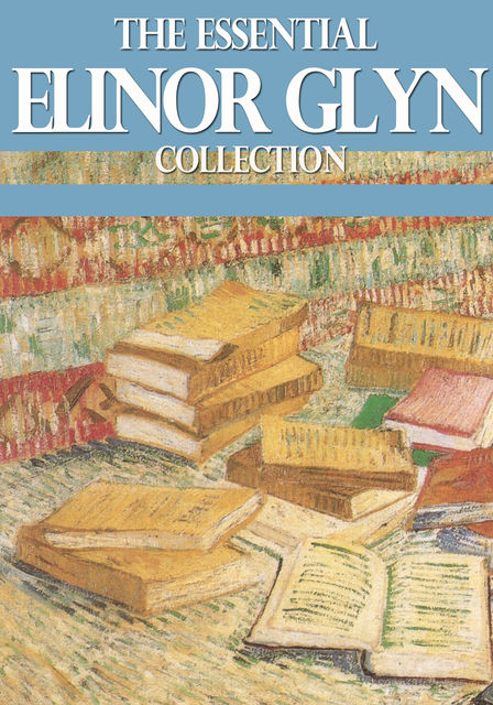 The Essential Elinor Glyn Collection, Elinor Glyn
