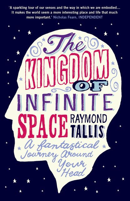 The Kingdom of Infinite Space, Raymond Tallis