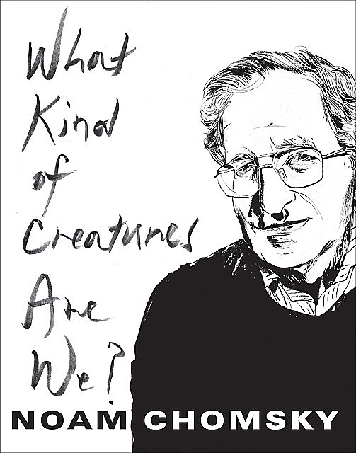 What Kind of Creatures Are We, Noam Chomsky