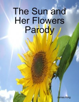 The Sun and Her Flowers Parody, James King