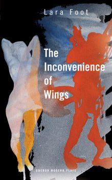 The Inconvenience of Wings, Lara Foot