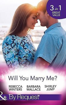 Will You Marry Me, Rebecca Winters, Barbara Wallace, Shirley Jump