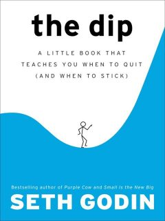 The Dip: A Little Book That Teaches You When to Quit (and When to Stick), Seth Godin