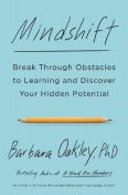 Mindshift: Break Through Obstacles to Learning and Discover Your Hidden Potential, Barbara Oakley