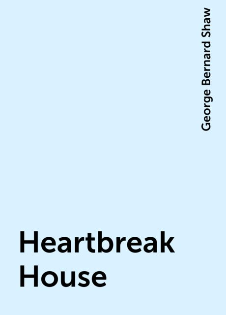 Heartbreak House, George Bernard Shaw