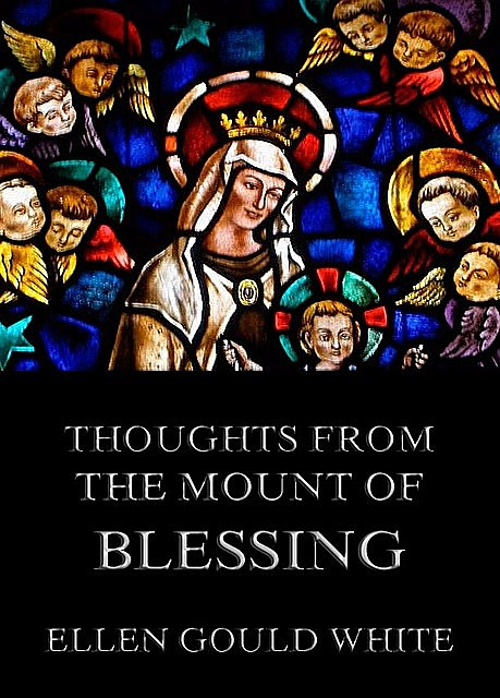 Thoughts from the Mount Of Blessing, Ellen Gould White
