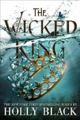 The Wicked King (The Folk of the Air #2), Holly Black