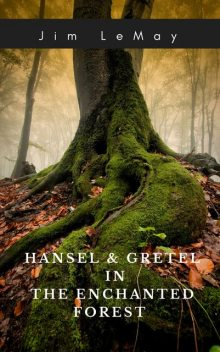 Hansel and Gretel in the Forest, Jim LeMay