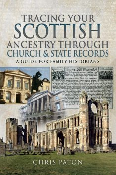 Tracing Your Scottish Ancestry through Church and State Records, Chris Paton