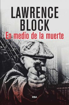 En medio de la muerte (SERIE NEGRA) (Spanish Edition), Lawrence Block