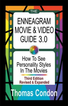 The Enneagram Movie & Video Guide 3.0: How To See Personality Styles In the Movies – Third Edition Revised and Expanded, Thomas Condon