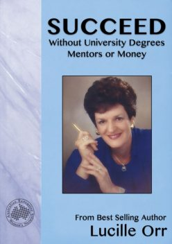 Succeed Without University Degrees, Mentors or Money, Lucille Orr