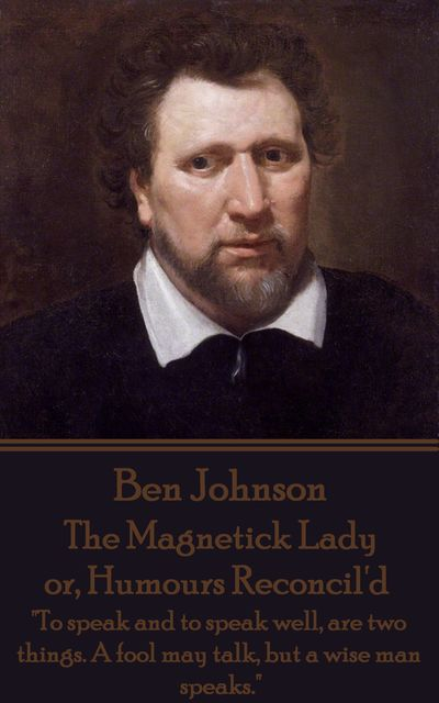 The Magnetick Lady or, Humours Reconcil'd, Ben Jonson