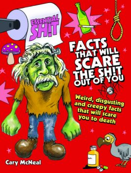 Essential Shit – Facts That Will Scare the Total Shit Out of You, Cary McNeal