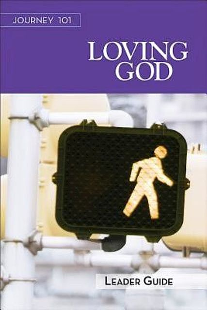 Journey 101: Loving God Leader Guide, Carol Cartmill, Jeff Kirby, Michelle Kirby