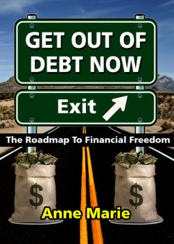 Get Out of Debt Now: The Roadmap to Financial Freedom, Anne Marie